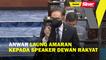 Anwar laung amaran kepada Speaker Dewan Rakyat