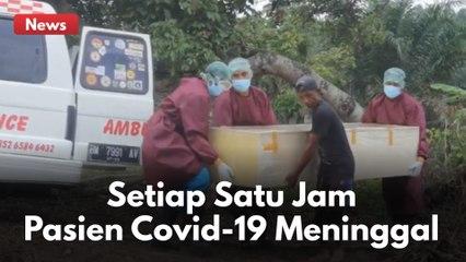 SETIAP SATU JAM PASIEN COVID-19 MENINGGAL DI RIAU !!!
