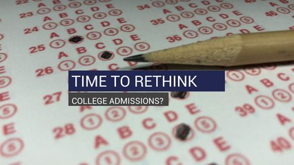 Time to Rethink College Admissions?