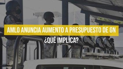 AMLO anuncia aumento a presupuesto de GN ¿Qué implica?