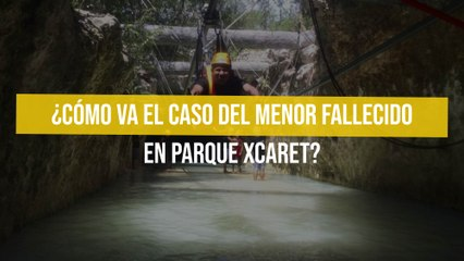 ¿Cómo va el caso del menor fallecido en parque Xcaret?