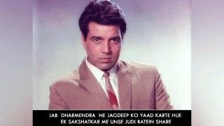 Jab  Dharmendra  Ne Jagdeep Ko Yaad Karte Hue Ek Sakshatkar Me Unse Judi Batein Share