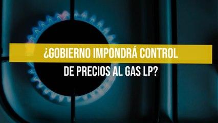 ¿Gobierno impondrá control de precios al gas LP?