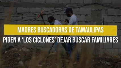 Madres Buscadoras de Tamaulipas piden a 'Los Ciclones' dejar buscar familiares