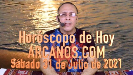HOROSCOPO DE HOY de ARCANOS.COM - Sábado 31 de Julio de 2021