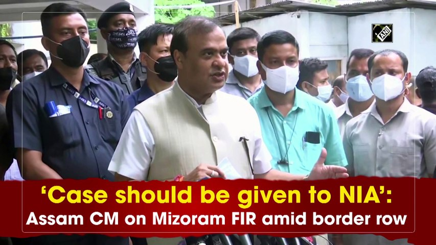 Case should be given to NIA: Assam CM on Mizoram FIR amid border row