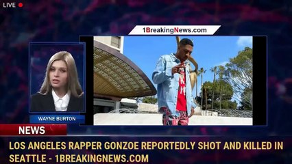 Los Angeles Rapper Gonzoe Reportedly Shot and Killed in Seattle - 1BreakingNews.com