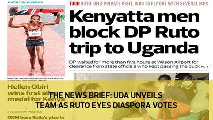 The News Brief: UDA unveils team as Ruto eyes diaspora votes