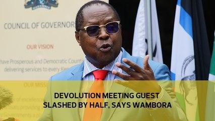 Devolution meeting guest list slashed by half, says Wambora