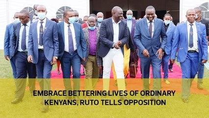Embrace bettering lives of ordinary Kenyans, Ruto tells Opposition