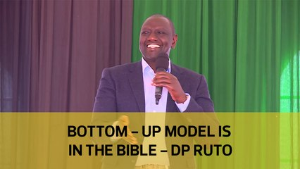 Bottom - Up model is in the bible - DP Ruto