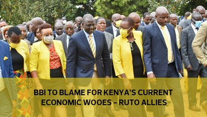 BBI to blame for Kenya's current economic woes - Ruto allies