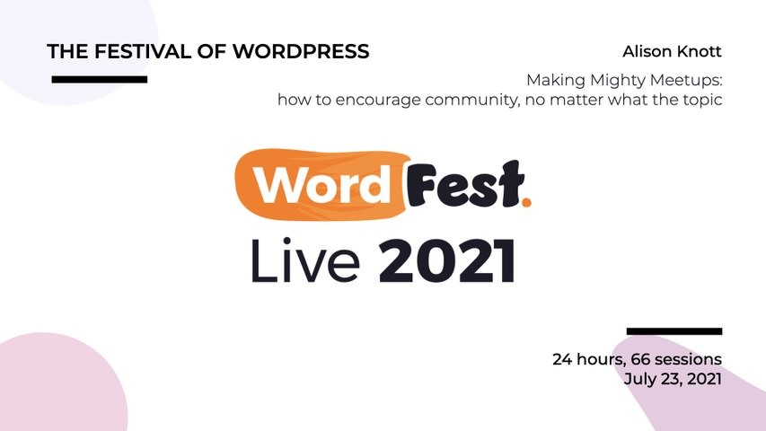 WordFest Live - Alison Knott - Making Mighty Meetups: how to encourage community, no matter what the topic
