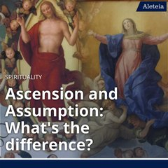 Ascension and Assumption: What's the difference?