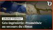 Manipulation du climat: le pari (risqué) de la géo-ingénierie