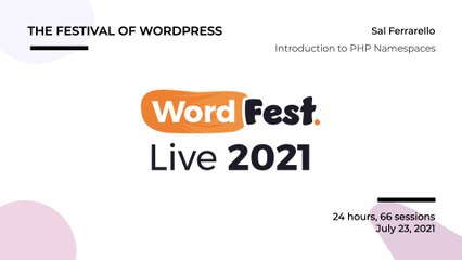 WordFest Live - Sal Ferrarello - Introduction to PHP Namespaces