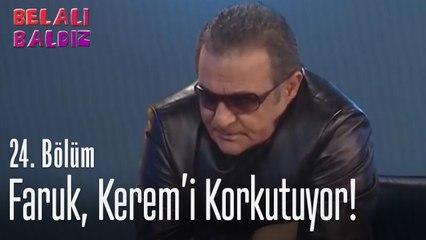 Faruk, Kerem'i korkutuyor - Belalı Baldız 24. Bölüm