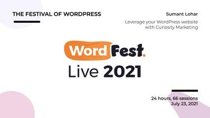 WordFest Live - Sumant Lohar - Leverage your WordPress website with Curiosity Marketing