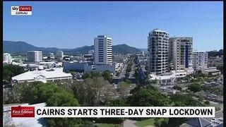 Cairns starts three-day snap lockdown