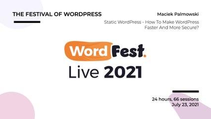 WordFest Live - Maciek Palmowski - Static WordPress - How To Make WordPress Faster And More Secure?