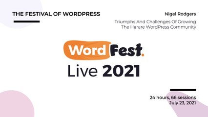 WordFest Live - Nigel M Rodgers - Triumphs And Challenges Of Growing The Harare WordPress Community