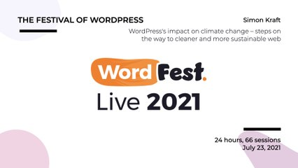 WordFest Live - Simon Kraft - WordPress_s impact on climate change – steps on the way to cleaner and more sustainable web
