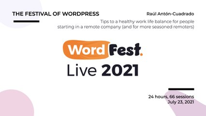 WordFest Live - Raúl Antón Cuadrado - Tips to a healthy work life balance for people starting in a remote company (and for more seasoned remoters)