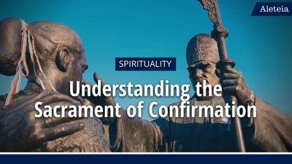 ALETEIA EXPLAINS: Understanding the Sacrament of Confirmation