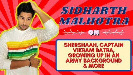 Sidharth Malhotra On Shershaah, Captain Vikram Batra, Growing Up In An Army Background & More  