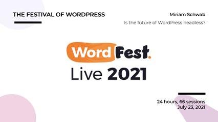 WordFest Live - Miriam Schwab - Is the future of WordPress headless?