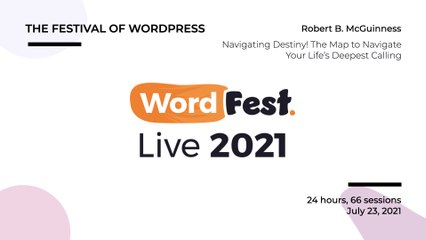 WordFest Live - Robert B. McGuinness - Navigating Destiny! The Map to Navigate Your Life's Deepest Calling