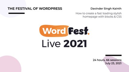 WordFest Live - Davinder Singh Kainth - How to create a fast loading stylish homepage with blocks _ CSS