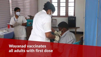 Wayanad first Kerala district to give first dose of COVID-19 vaccine to all adults