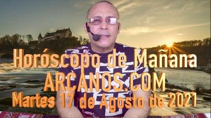 HOROSCOPO DE MAÑANA de ARCANOS.COM - Martes 17 de Agosto de 2021