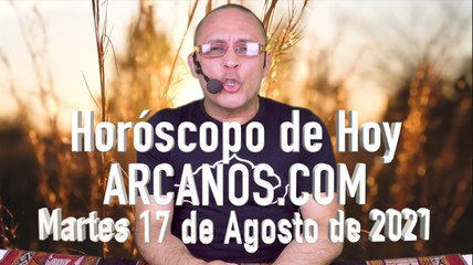 HOROSCOPO DE HOY de ARCANOS.COM - Martes 17 de Agosto de 2021