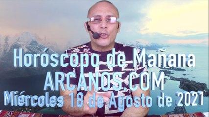 HOROSCOPO DE MAÑANA de ARCANOS.COM - Miércoles 18 de Agosto de 2021 (B)