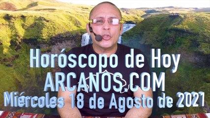HOROSCOPO DE HOY de ARCANOS.COM - Miércoles 18 de Agosto de 2021 (B)
