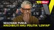 SHORTS: Negosiasi punca kredibiliti ahli politik 'lenyap'