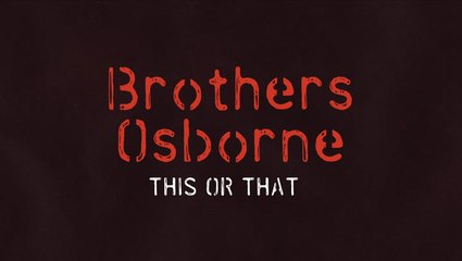 This Or That - Brothers Osborne