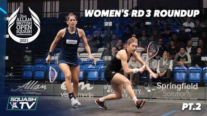 Squash: Allam British Open 2021 - Women's Rd3 Roundup [Pt.2]