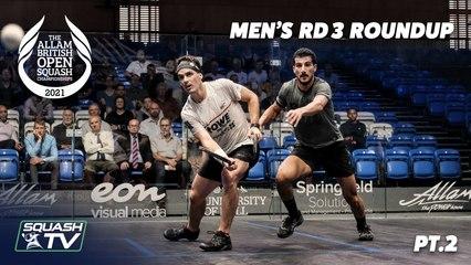 Squash: Allam British Open 2021 - Men's Rd3 Roundup [Pt.2]