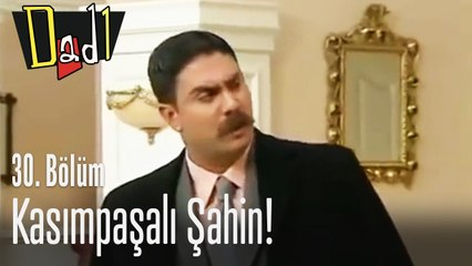 Kasımpaşalı Şahin - Dadı 30. Bölüm
