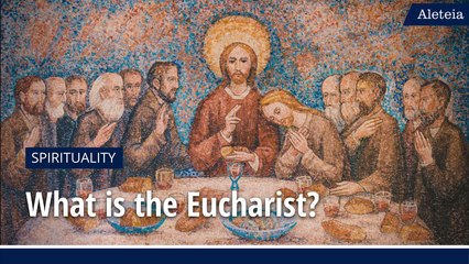 Bread of Heaven: What is the Eucharist?