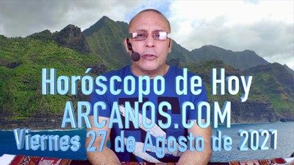 HOROSCOPO DE HOY de ARCANOS.COM - Viernes 27 de Agosto de 2021 (L)