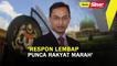 SHORTS: 'Respon lembap punca rakyat marah'