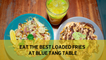 Eat the best loaded fries at Blue Tang Table