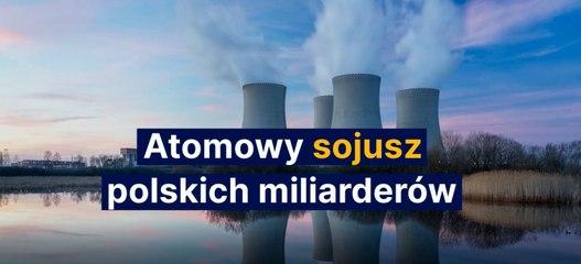 Atomowy sojusz polskich miliarderów