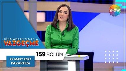 Didem Arslan Yılmaz'la Vazgeçme 159.Bölüm   29 Mart 2021
