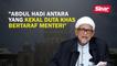 Abdul Hadi antara yang kekal duta khas bertaraf menteri