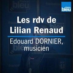 Les rendez-vous de Lilian Renaud #1 - Edouard DORNIER, musicien - 1/2